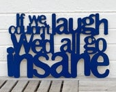 If We Couldn't Laugh, We'd All Go Insane, Jimmy Buffet Sign, Inspirational Sign, Funny Wood Sign, Funky Wood Sign, Wood Sign Decor