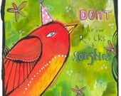 don't throw rocks at songbirds AN ARCHIVAL PRINT
