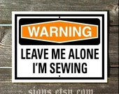 Sewing Sign - WARNING Leave Me Alone I'm Sewing Sign