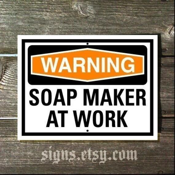 Soap Sign - Warning Soap Maker At Work Sign