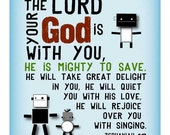 The Lord your God is with you...HE will rejoice over you with singing. Zephaniah 8 by 10 Robots print.