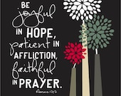 Be joyful in hope, patient in affliction, and faithful in prayer....8 by 10 print
