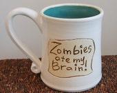 Zombies Ate My Brain Mug in Sea Green Blue 14 oz.
