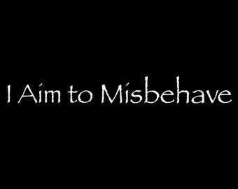 I Aim to Misbehave - Firefly Inspired Vinyl Decal