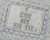 "Trinket Tray ""I Love Who You Are"" Ceramic Wall Art  Mother's Day   Heirloom Gift, Unique Handmade Pottery"