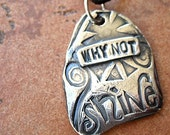 fine silver positive thinking original art pendant - WHY NOT SHINE