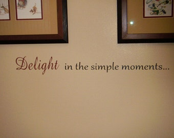 Delight in the simple moments Wall Vinyl Quote