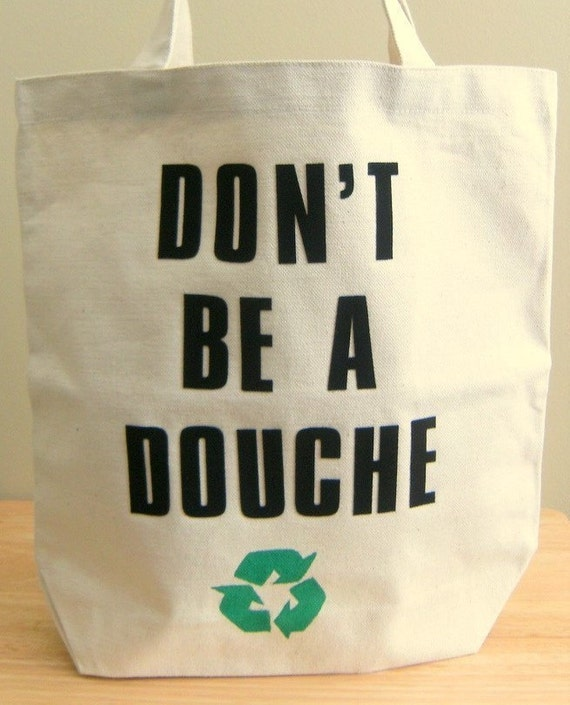 Don't be a douche - recycle - canvas bag