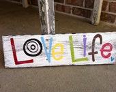 Custom order - LoVe LiFe.. painted reclaimed wood..sign..art..