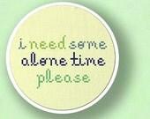 I Need Some Alone Time. Text Cross Stitch Pattern PDF File