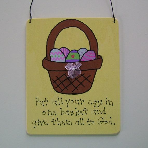 Put all your eggs in one basket -Christian/Inspirational Easter Sign/Wall Hanging