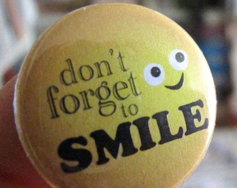 Don't Forget to Smile Button (or Magnet)