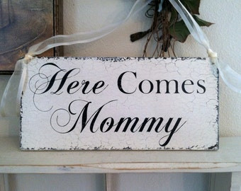 Here Comes MOMMY Shabby Wedding Signs 7 x 15