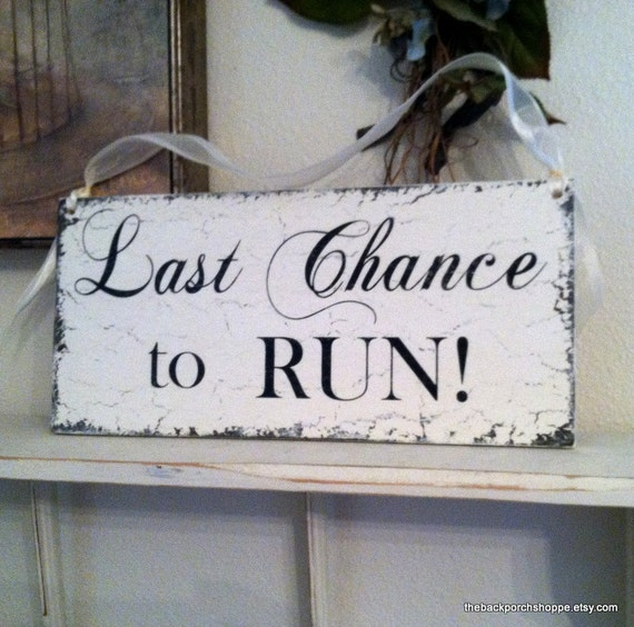 LAST CHANCE To RUN - Wedding Signs - Ring Bearer Signs - Flower Girl Signs - 7 x 15