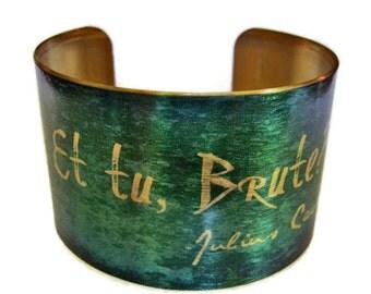 "Julius Caesar ""Et tu, Brute"" cuff bracelet Vintage style brass or aluminum Gifts for her"