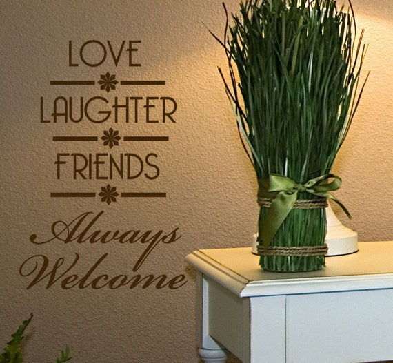 Love Laughter Friends Always Welcome Vinyl Wall By