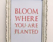 Bloom Where You Are Planted - 5 x 7 Scarlet Pale Blue Quote Print