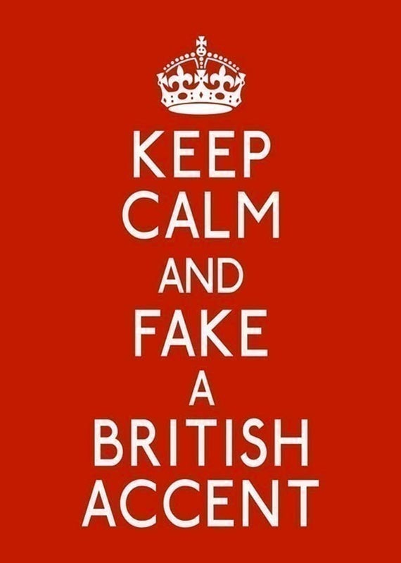 Keep Calm and Fake a British Accent - 5 x 7