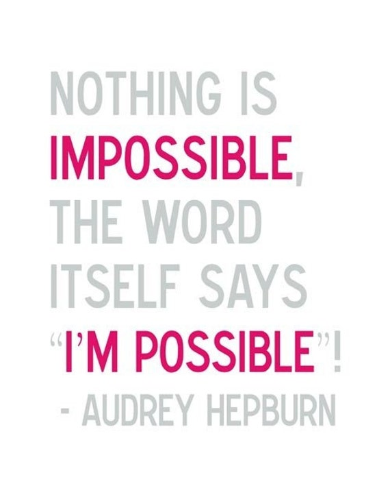 Nothing is Impossible - Audrey Hepburn Quote