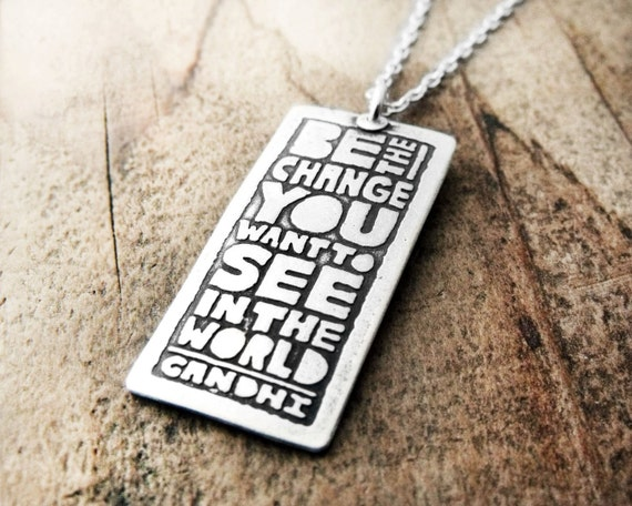 Be the change you want to see in the world, Inspirational quote necklace, graduation jewelry, quote jewelry