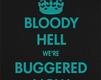 T Shirt - Bloody Hell were Buggered Now - Keep Calm Carry On Parody - Blue On Black - Graphic Tee - Large Only