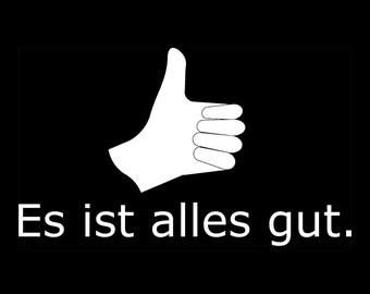It's all good. - German - Es Ist Alles Gut. - Shirt S M L XL - White On black