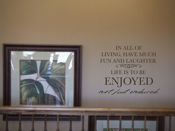 In All Of Living, Have Much Fun And Laughter. Life Is To Be Enjoyed, Not Just Endured - Vinyl Wall Lettering
