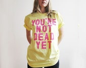 You're not dead yet dating