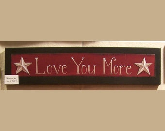 Love You More sign, wood sign, love, family, primitive decor, farmhouse decor, handmade, wall decor, barn stars, by Laurie Sherrell