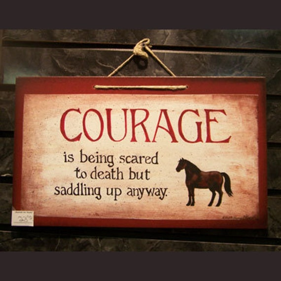 Courage is being scared to death but saddling up anyway wood sign painted by laurie sherrell
