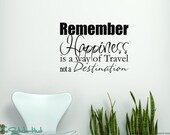 Remember Happiness is a way of Travel Quote Saying Wall Graphic Decal Sticker 1348