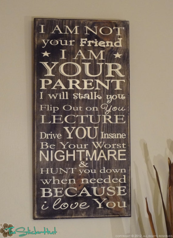 I Am Not Your Friend Parenting Quote Saying Distressed Painted