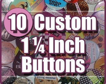 10 CUSTOM BUTTONS (1.25 inch) - Professional Quality