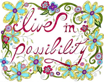 Live in Possibility Art Print, Inspiration, Affirmation, Wall Art, Text, Flowers
