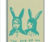 You just get me Hand printed linocut card