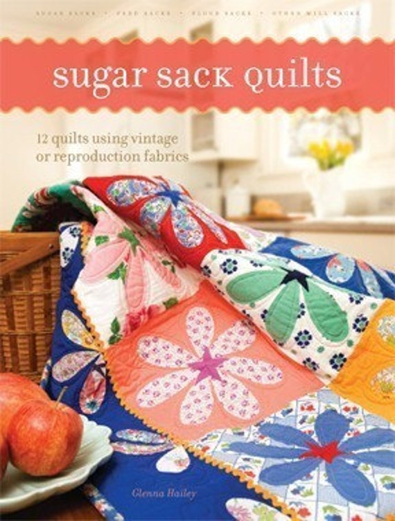 Sale - SUGAR SACK QUILTS - Book on Feedsacks w/ 12 Quilt Patterns by Glenna Hailey - Free U. S. Shipping