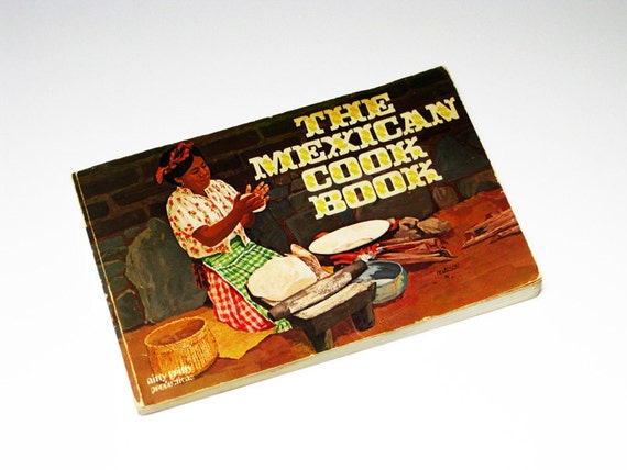 The Mexican Cookbook by nitty gritty productions, 1971