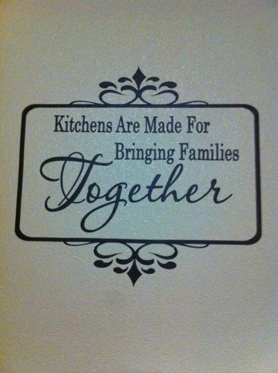 Kitchens are made for bringing families together kitchen wall quote decal