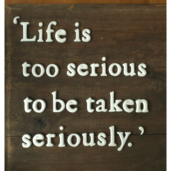 Serious Lup Quote: Set Of Ceramics Letter ' Life Is Too Serious To Be Taken