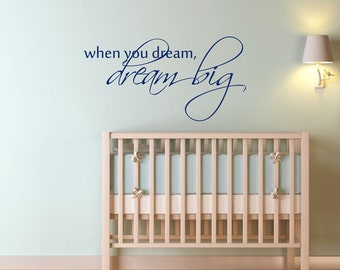 When you dream, Dream Big - Wall Decals - Your Choice of Color