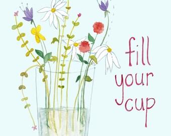 Fill Your Cup - Flower Motivational Art Print