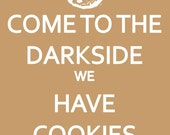 Come to the Darkside We Have Cookies Poster Print 8x10 Keep Calm and Carry On Spoof Parody