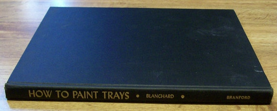 Vintage Book 1949 How To Paint Trays by Roberta Blanchard HC Illustrated