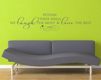 Vinyl Decal - Within these wall we laugh the most and love the best