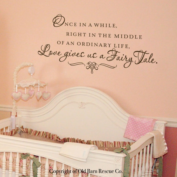 Once in a while right in the middle of an ordinary life, Love gives us a fairy tale - Nursery Wall Decal, Bedroom Wall Decal