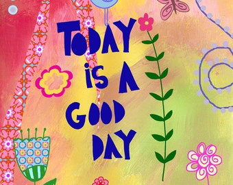Today is a Good Day Art Print by Beth Nadler