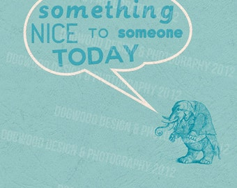 Fancy Pachyderm says 'Say Something Nice to Someone Today' 8x10 art print