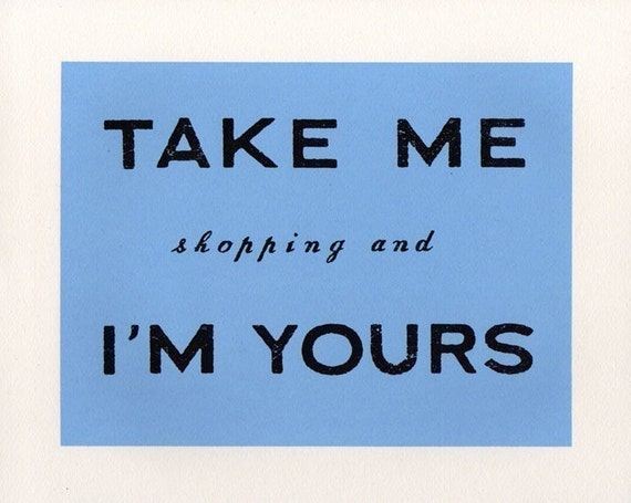 TAKE ME shopping and I'M YOURS screenprint (blue)