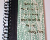 There is no Man living that can do more than He thinks He can Henry Ford Recycled Quote Journal