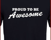 PROUD To Be AWESOME Mens Womens T-Shirt tshirt shirt funny Christmas Gift S-2XL
